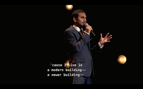cause I live in a modern building. A newer building...
