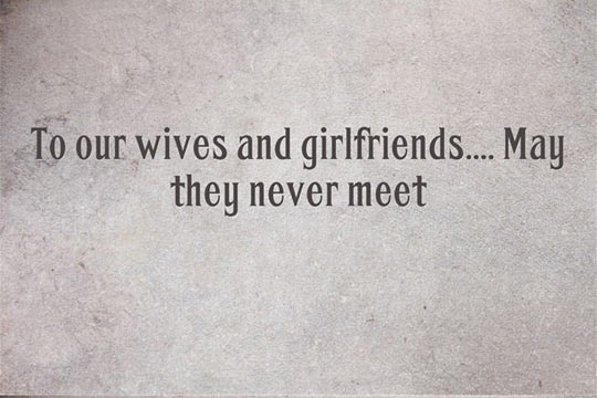 to-our-wives-and-girl-friend-may-they-never-meet